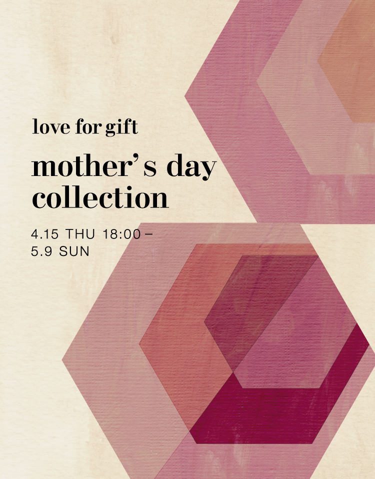 love for gift mother's day collection 4.15 THU 18:00ー5.9 SUN