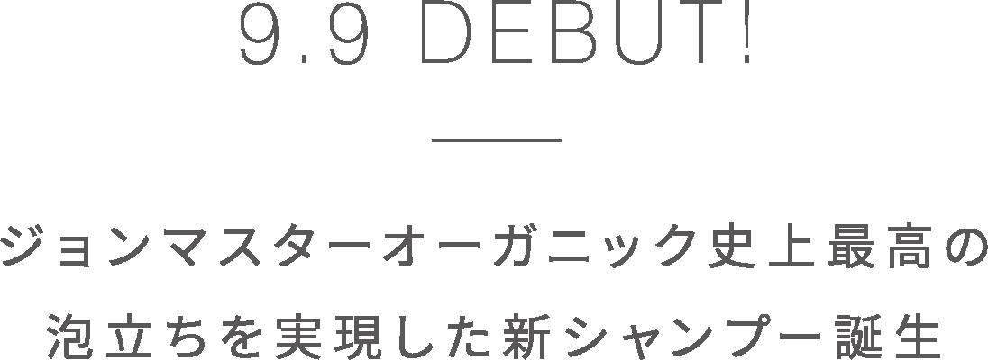 9.9 DEBUT