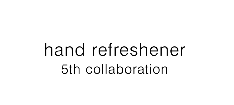 hand refreshener 5th collaboration