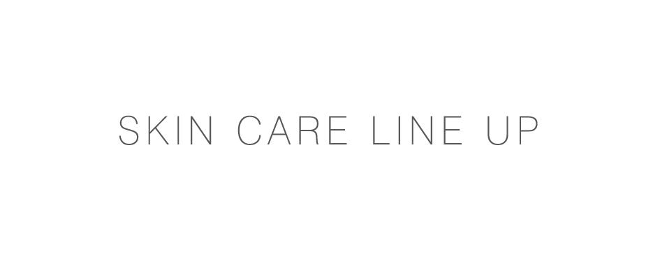 SKIN CARE LINE UP