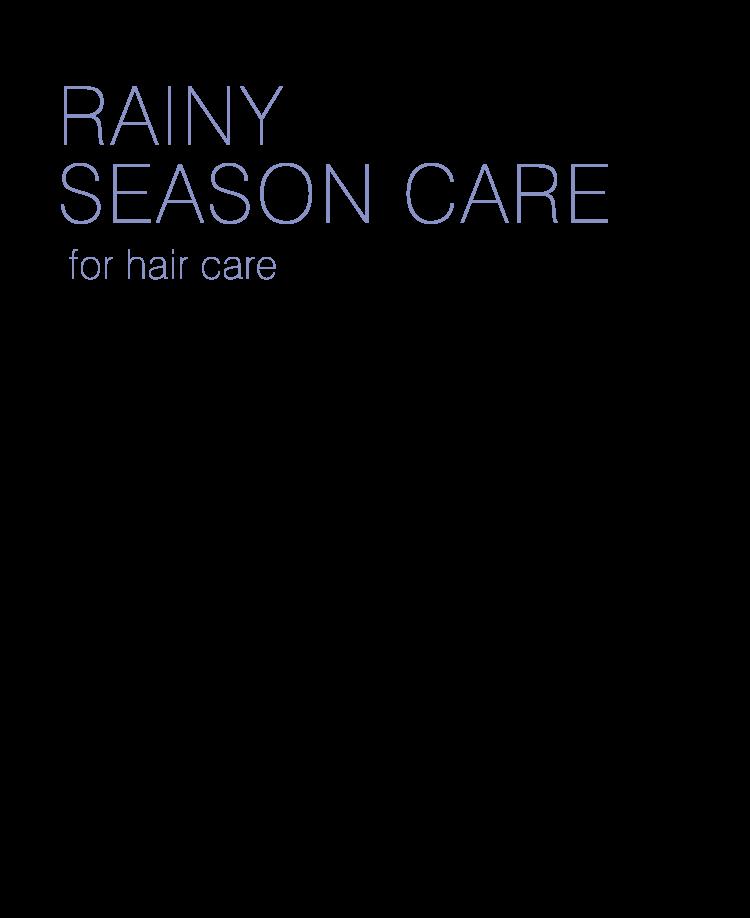 RAINY SEASON CARE for hair care